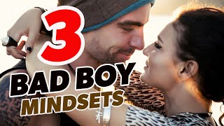"3 ""Bad Boy"" Mindsets That Make Girls Want You 