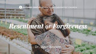 Resentment or Forgiveness - Dr. Steve Bascom | February 13, 2021