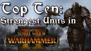 Top Ten Strongest Units in Total War: Warhammer 2