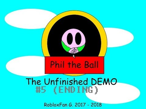 THE GRAND FINALE! | Phil the Ball: The Unfinished DEMO #5 (ENDING)