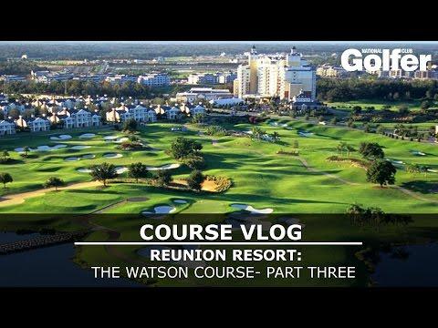 Course Vlog: Reunion Golf Resort, Watson Course, Orlando: Part Three