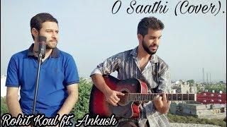 O Saathi (Cover) | Shab | Rohit Koul ft. Ankush
