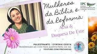 MULHERES DA BÍBLIA E DA REFORMA - Acsa e Duquesa de Este