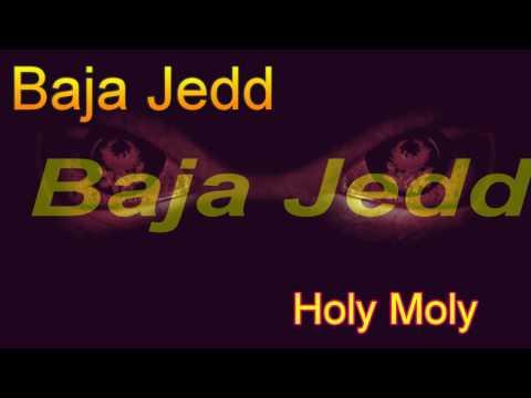 Baja Jedd Holy Moly