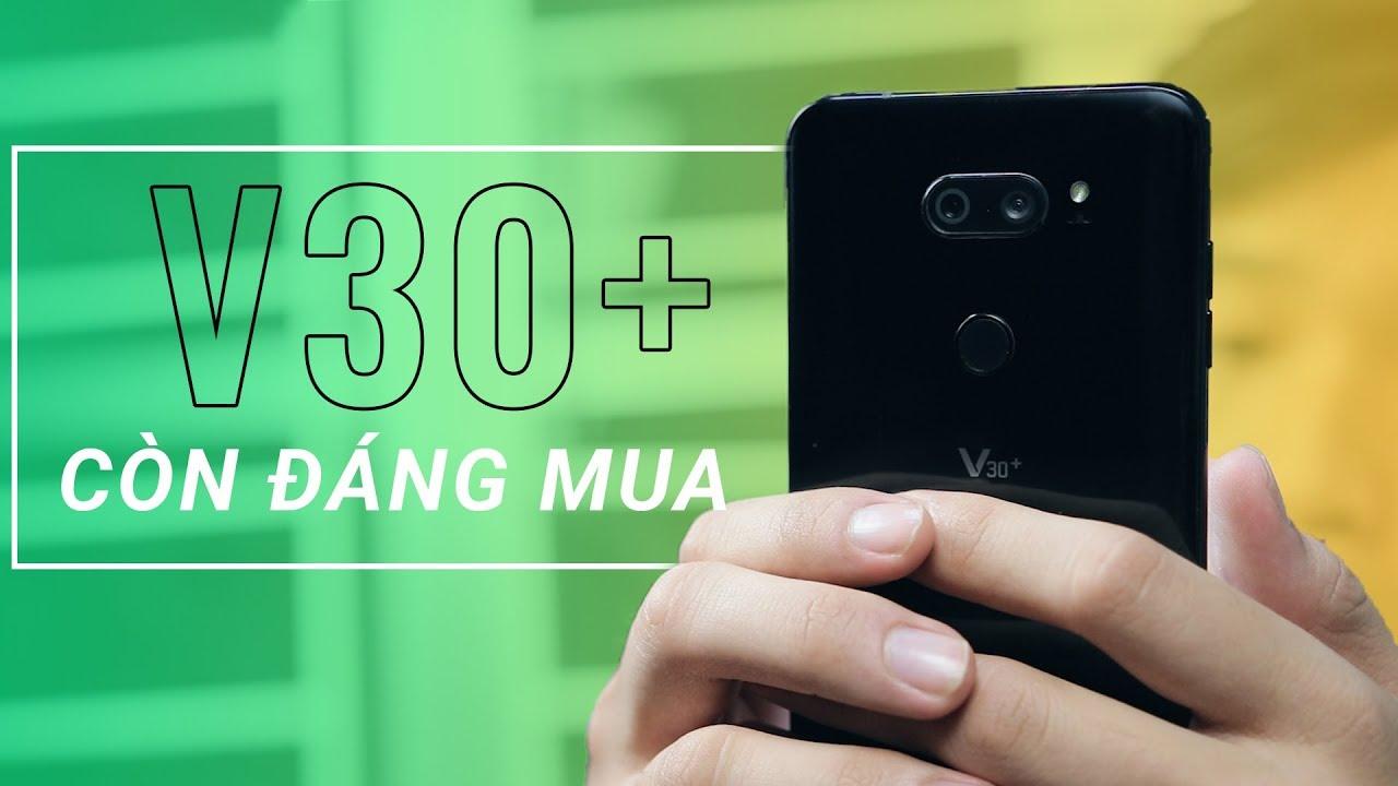 LG V30+ sau 1 năm còn đáng mua?
