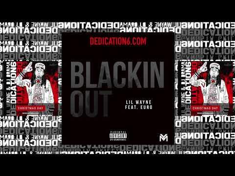 Lil Wayne - Blackin Out ft. Euro [D6]