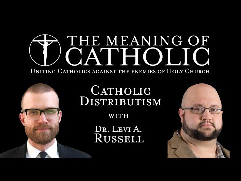 Catholic Distributism with Dr. Levi A. Russell