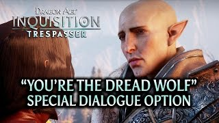 "Dragon Age: Inquisition - Trespasser DLC - ""You're the Dread Wolf"" special dialogue option"