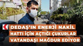 DEDAŞ'ın enerji nakil hattı için açtığı çukurlar vatandaşı mağdur ediyor
