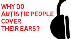Why do autistic people cover their ears?
