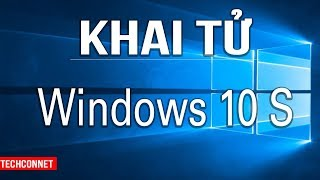 Windows 10S và cái chết đã được dự báo từ trước    TechConnect    TECHMAG