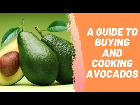 A Guide To Buying And Cooking Avocados