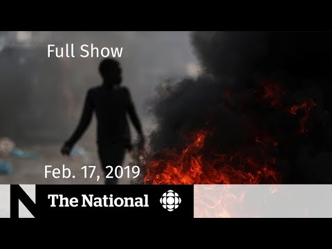 The National for February 17, 2019 — Haiti Tensions, Fake Experts, Measles Outbreak