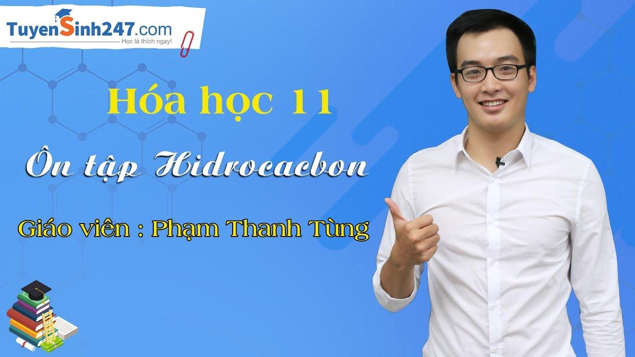 Ôn tập Hidrocacbon – Hóa 11 – Giáo viên : Phạm Thanh Tùng
