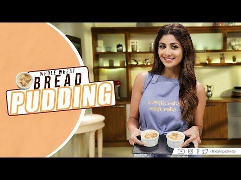 Whole Wheat Bread Pudding   Shilpa Shetty Kundra   Healthy Recipes   Nutralite