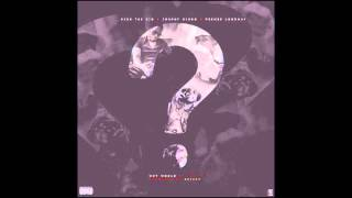 Rich The Kid – Why Would U Not ft. JOHNNY CINCO & PEEWEE LONGWAY)
