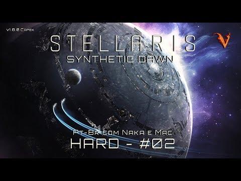 Stellaris - Synthetic Dawn Hard com MAC e Naka - (Pt-Br) - Pt. 02 - v1.8.0