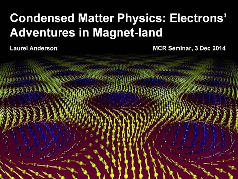 Laurel Anderson: Condensed Matter Physics: Electrons' Adventures in Magnet-land