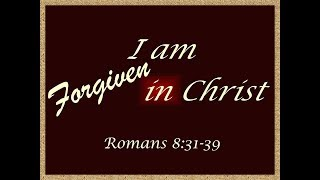 Aril 15, 2018 I Am Forgiven in Christ
