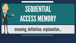 What is SEQUENTIAL ACCESS MEMORY? What does SEQUENTIAL ACCESS MEMORY mean?