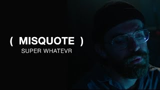 Super Whatevr - Misquote