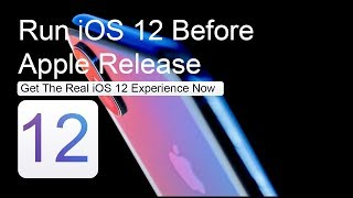 Run iOS 12 demo on your iPhone Right Now- Before Apple releases it to public