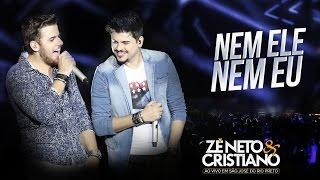 Zé Neto e Cristiano - Nem Ele Nem Eu - (DVD Ao vivo em São José do Rio Preto)