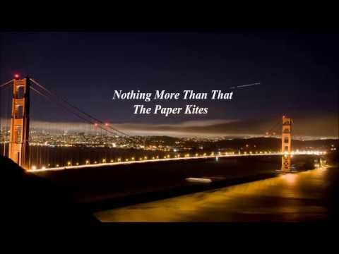 Nothing More Than That  - The Paper Kites