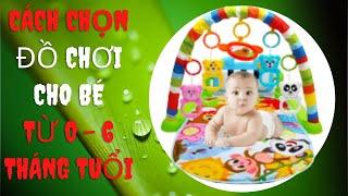Cách chọn đồ chơi cho bé từ 0 đến 6 tháng tuổi