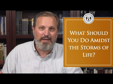 What Should You Do Amidst the Storms of Life?