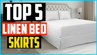 Top 5 Best Linen Bed Skirts in 2020 Review