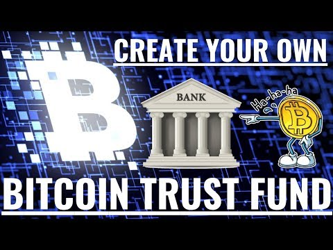 Create Your Own Bitcoin Trust Fund