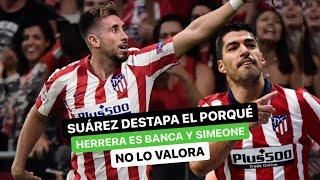 Suárez destapa el porqué Herrera es banca y Simeone no lo valora