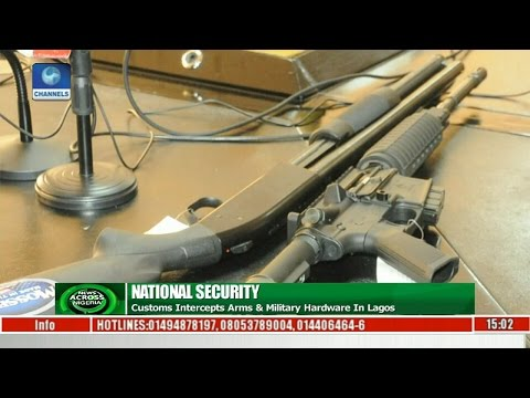 News Across Nigeria: Customs Intercepts Arms & Military Hardware In Lagos