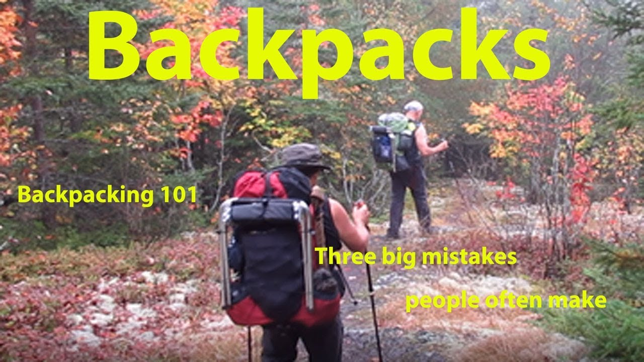 912b0347e7 Backpacking 101 Backpacks 3 big mistakes people often make - YouTube
