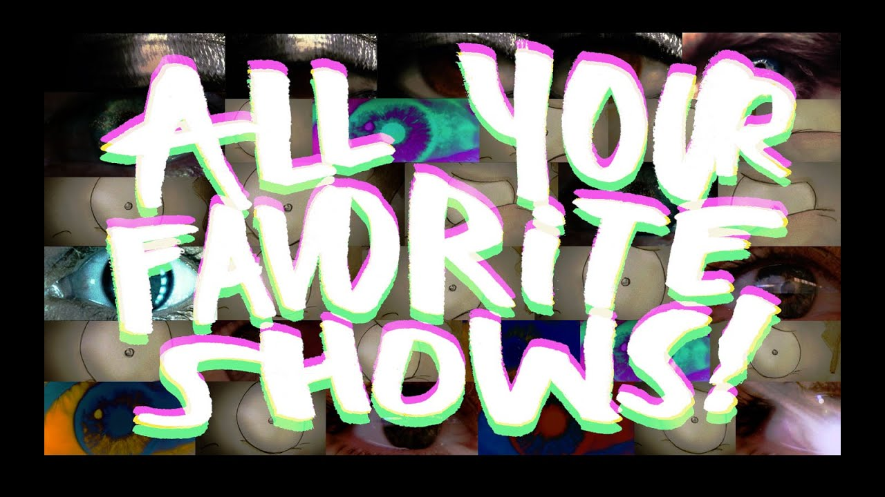 All your favorite shows youtube - Your favorite show ...