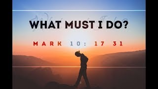 What Must I Do? A sermon on Mark 10:17-31