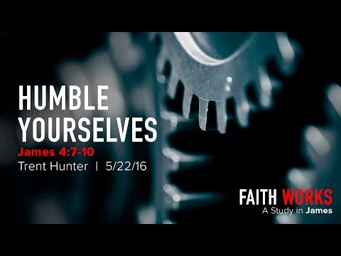 """Trent Hunter, """"Humble Yourselves"""" - James 4:7-10"""