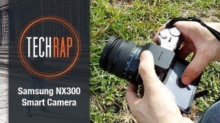 techRap: Samsung NX300 Smart Camera Review