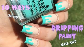 10 Ways to Do Dripping Paint Nail Art    NAIL ART 101