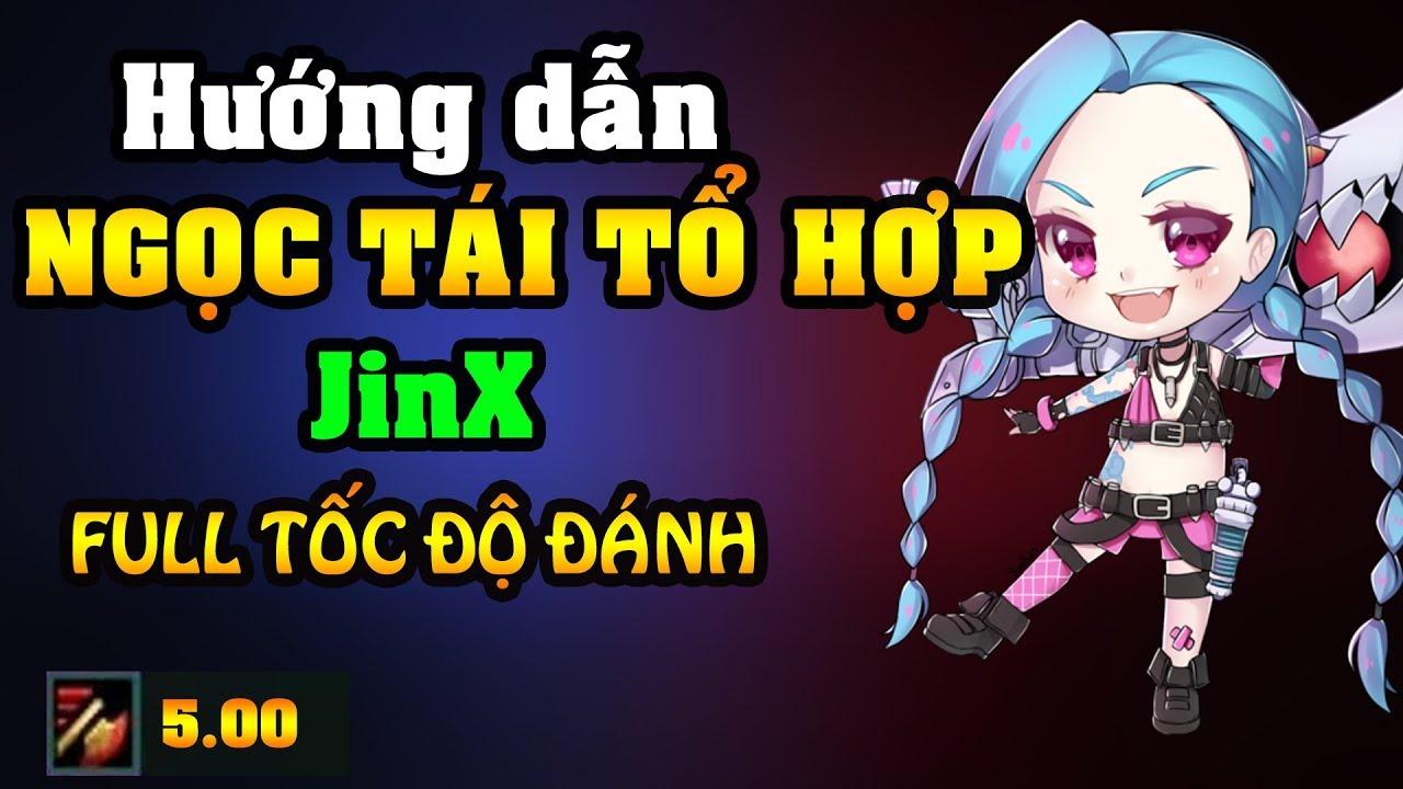 [Hướng dẫn] – NGỌC TÁI TỔ HỢP cho JINX 5.0 TỐC ĐỘ ĐÁNH