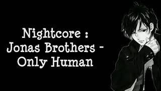 Nightcore : Jonas Brothers - Only Human (with Lyrics)