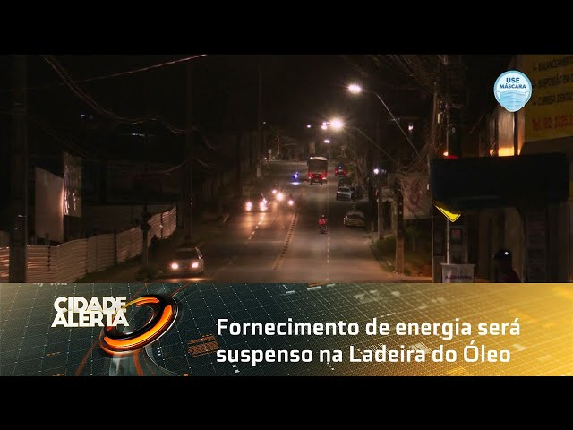 Fornecimento de energia será suspenso na Ladeira do Óleo; trânsito será interditado