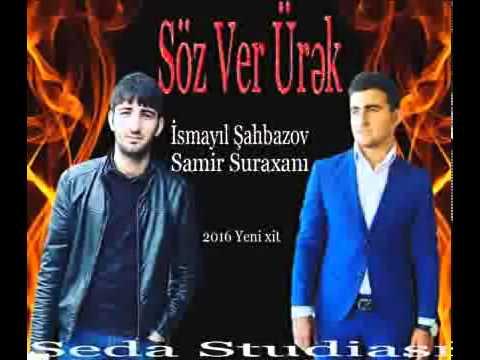 Ismayil Sahbazov Ft Samir Suraxani- Soz Ver Urey (yeni 2016 )