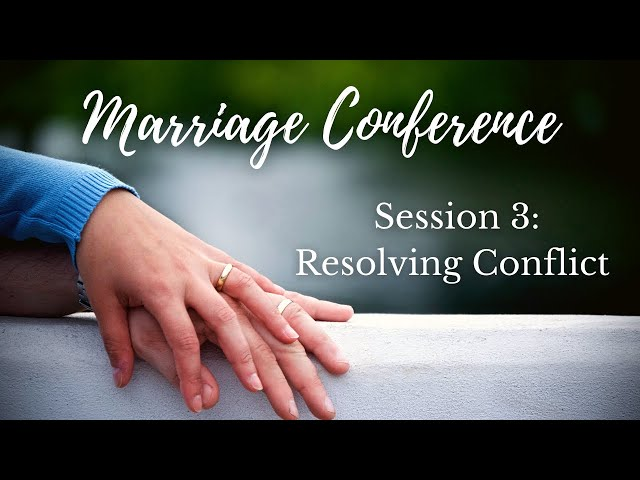 Understanding and Resolving Conflict - Marriage Conference Session 3 (Stuart Scott)