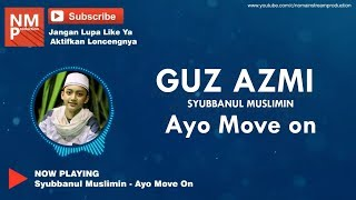 Ayo Move On - Guz Azmi - Syubbanul Muslimin (Lirik by NMP) Thanks for 1K Subs