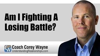 Am I Fighting A Losing Battle?