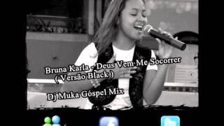 Bruna Karla - Deus Vem Me Socorrer  ( Versão Black ) - Dj Muka Góspel Mix