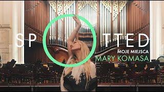 Spotted: Mary Komasa   Moje Miejsca