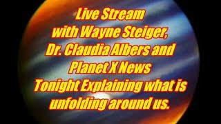 Live Stream with Wayne Steiger, Dr. Claudia Albers and Planet X News 6/25/18